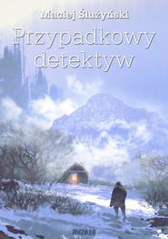okładka Przypadkowy detektyw, Ebook | Maciej Ślużyński