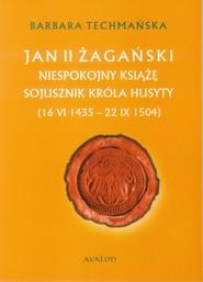 okładka Jan II żagański. Niespokojny książę. Sojusznik króla husyty (16 VI 1435 - 22 IX 1504), Ebook | Barbara Techmańska