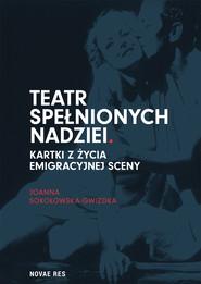 okładka Teatr spełnionych nadziei. Kartki z życia emigracyjnej sceny, Ebook | Joanna Sokołowska-Gwizdka