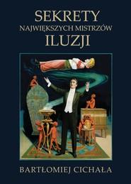 okładka Sekrety największych mistrzów iluzji, Ebook | Bartłomiej Cichała