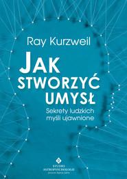okładka Jak stworzyć umysł. Sekrety ludzkich myśli ujawnione, Ebook | Kurzweil Ray