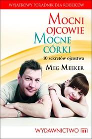 okładka Mocni ojcowie. mocne córki, Ebook | Meg Meeker