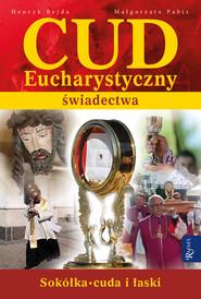 okładka Cud Eucharystyczny. Świadectwa, Ebook   Henryk Bejda, Małgorzata Pabis
