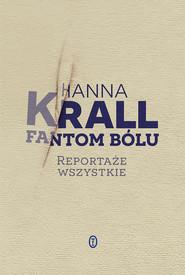 okładka Fantom bólu. Reportaże wszystkie, Ebook   Hanna Krall