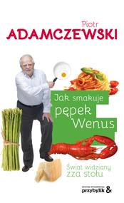 okładka Jak smakuje pępek Wenus. Świat widziany zza stołu, Ebook   Piotr  Adamczewski