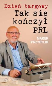 okładka Dzień Targowy. Tak się kończył PRL, Ebook   Marek  Przybylik
