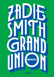 okładka Grand Union, Ebook | Zadie Smith