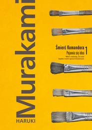 okładka Śmierć Komandora. Tom 1. Pojawia się idea, Ebook | Haruki Murakami