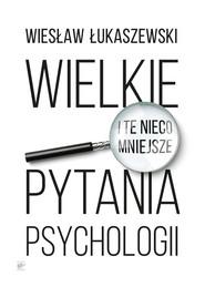 okładka Wielkie i te nieco mniejsze pytania psychologii, Ebook | Wiesław  Łukaszewski