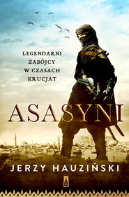 okładka Asasyni. Legendarni zabójcy w czasach krucjat, Ebook | Jerzy Hauziński