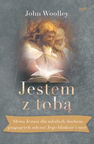 okładka Jestem z tobą. Słowa Jezusa dla młodych duchem pragnących odczuć Jego bliskość i moc, Ebook   John Woolley