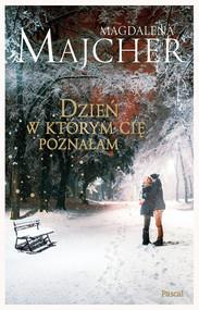 okładka Dzień, w który Cię poznałam, Ebook | Magdalena Majcher