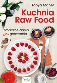 okładka Kuchnia Raw Food. Smaczne dania bez gotowania, Ebook | Maher Tanya