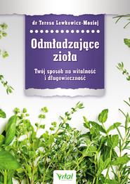 okładka Odmładzające zioła. Twój sposób na witalność i długowieczność, Ebook   Teresa Lewkowicz-Mosiej