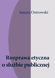okładka Rozprawa etyczna o służbie publicznej, Ebook | Janusz Ostrowski