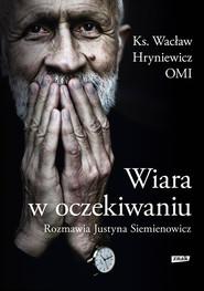 okładka Wiara w oczekiwaniu, Ebook   Wacław Hryniewicz, Justyna Siemienowicz