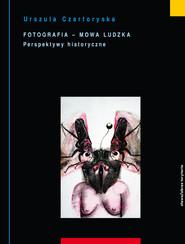 okładka Fotografia mowa ludzka. Tom 2: Perspektywy historyczne, Ebook | Urszula Czartoryska