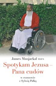 okładka Spotykam Jezusa - Pana cudów, Ebook | o.  James Manjackal