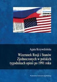 okładka Wizerunek Rosji i Stanów Zjednoczonych w polskich tygodnikach opinii po 1991 roku, Ebook | Agata  Krzywdzińska