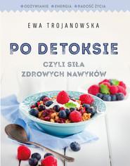 okładka Po detoksie, czyli siła zdrowych nawyków, Ebook | Ewa  Trojanowska