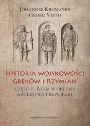 okładka Historia wojskowości Greków i Rzymian część II Rzym w okresie królestwa i republiki, Ebook | Johannes Kromayer, Georg Veith