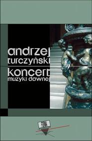 okładka Koncert muzyki dawnej, Ebook | Andrzej  Turczyński
