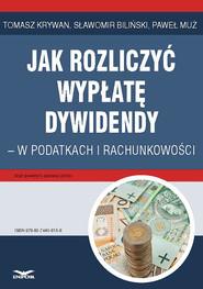 okładka Jak rozliczyć wypłatę dywidendy - w podatkach i rachunkowości, Ebook | Sławomir Biliński, Tomasz Krywan, Paweł Muż