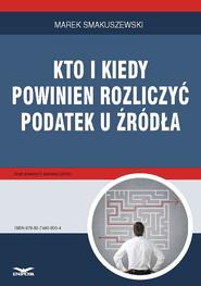 okładka Kto i kiedy powinien rozliczyć podatek u źródła, Ebook | Marek Smakuszewski