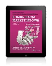 okładka Komunikacja marketingowa 2030. Technologiczna rewolucja i mentalna ewolucja, Ebook | Robert Stępowski