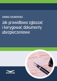 okładka Jak prawidłowo zgłaszać i korygować dokumenty ubezpieczeniowe, Ebook | Joanna Goliniewska