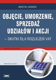 okładka Objęcie, umorzenie, sprzedaż udziałów i akcji – skutki dla rozliczeń VAT, Ebook   Marcin Jasiński