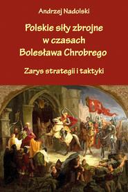 okładka Polskie siły zbrojne w czasach Bolesława Chrobrego., Ebook | Nadolski Andrzej