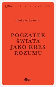 okładka Początek świata jako kres rozumu, Ebook | Łukasz Lamża