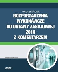 okładka Rozporządzenia wykonawcze do ustawy zasiłkowej 2016 z komentarzem, Ebook | INFOR PL SA