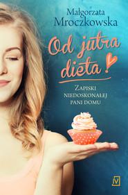 okładka Od jutra dieta, Ebook | Małgorzata Mroczkowska