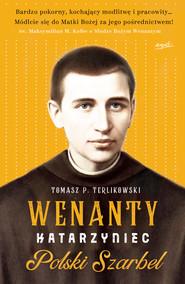 okładka Wenanty Katarzyniec. Polski Szarbel, Ebook | Tomasz P. Terlikowski
