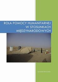 okładka Rola pomocy humanitarnej w stosunkach międzynarodowych, Ebook | Agnieszka  Skowrońska