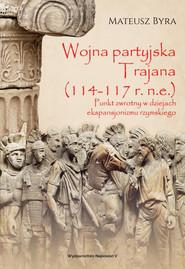 okładka Wojna partyjska Trajana (114-117 r. n.e.)., Ebook | Byra Mateusz