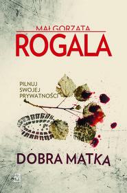 okładka Dobra matka, Ebook | Małgorzata Rogala
