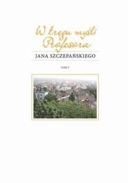 okładka W kręgu myśli Profesora Jana Szczepańskiego, Ebook | Ewa Ogrodzka-Mazur, Andrzej Kasperek, Daniel Kadłubiec