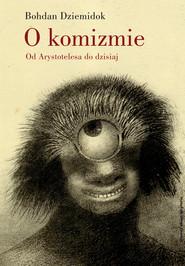 okładka O komizmie. Od Arystotelesa do dzisiaj, Ebook | Bohdan Dziemidok