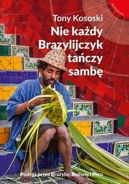okładka Nie każdy Brazylijczyk tańczy sambę, Ebook | Tony Kososki
