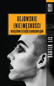 okładka Gejowskie (nie)męskości. Normy płciowe a strategie tożsamościowe gejów, Ebook | Bartek Lis