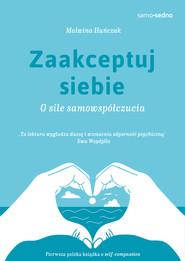 okładka Zaakceptuj siebie. O sile samowspółczucia, Ebook | Malwina Huńczak