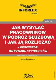 okładka Jak wysyłać pracowników w podróż służbową i jak ją rozliczać – odpowiedzi na pytania Czytelników, Ebook | Marek Rotkiewicz