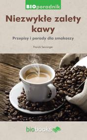 okładka Niezwykłe zalety kawy. Przepisy i porady dla smakoszy, Ebook | Franck Senninger