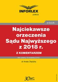 okładka Najciekawsze orzeczenia Sądu Najwyższego z 2018 r. z komentarzem, Ebook   dr Aneta Olędzka