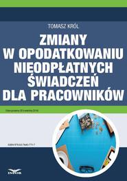 okładka Zmiany w opodatkowaniu nieodpłatnych świadczeń dla pracowników, Ebook | Tomasz Król