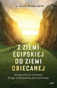 okładka Z ziemi egipskiej do ziemi obiecanej. Od grzechu do wolności. Droga uzdrowienia wewnętrznego, Ebook | Józef  Witko