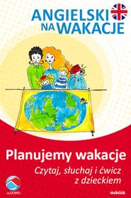 okładka Planujemy wakacje. Angielski na wakacje. Czytaj. słuchaj i ćwicz z dzieckiem, Ebook   Anna Śpiewak, Małgorzata Życka